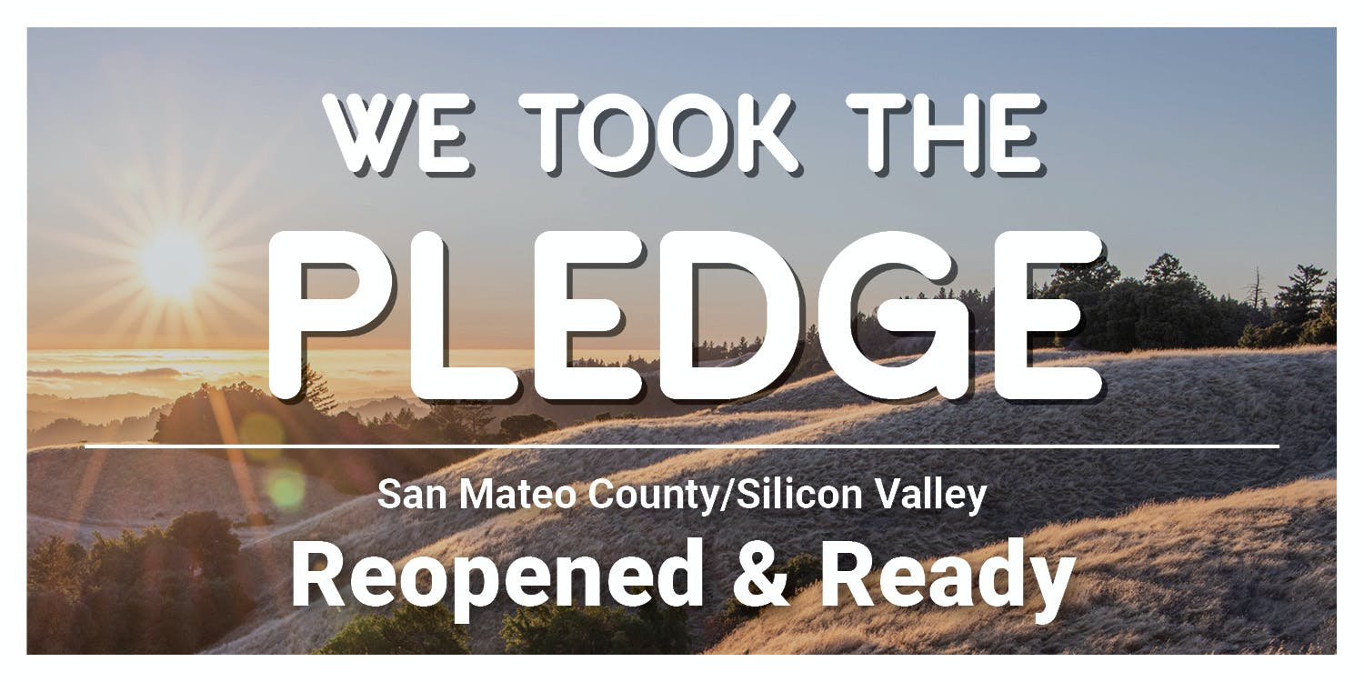 We took the pledge San Mateo County/Silicon Valley Reopened & Ready