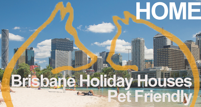 Brisbane Holiday Houses -     Pet Friendly
